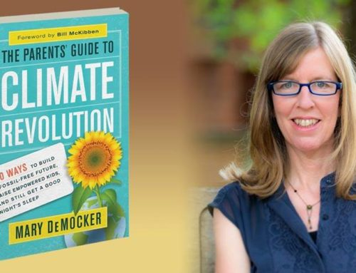 Mary DeMocker, Author The Parents' Guide to Climate Revolution: 100 Ways To Build a Fossil-Free Future, Raise Empowered Kids, And Still Get A Good Night's Sleep