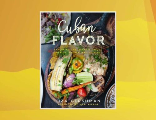 My Conversation With Liza Gershman, Author Of Cuban Flavor: Exploring The Island's Unique Places, People, And Cuisine