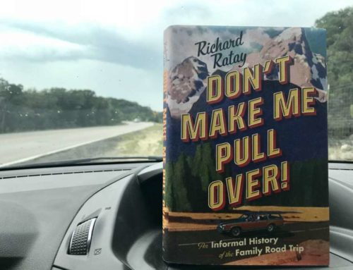 My Conversation With Richard Ratay, Author Of Don't Make Me Pull Over!: An Informal History Of The Family Road Trip
