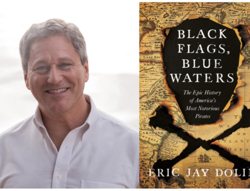My Conversation With Eric Jay Dolin, Author Of  Black Flags, Blue Waters: The Epic History Of America's Most Notorious Pirates