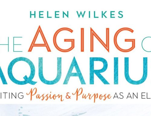 My Conversation With Dr. Helen Willkes, Author Of The Aging Of Aquarius: Igniting Passion And Purpose As An Elder