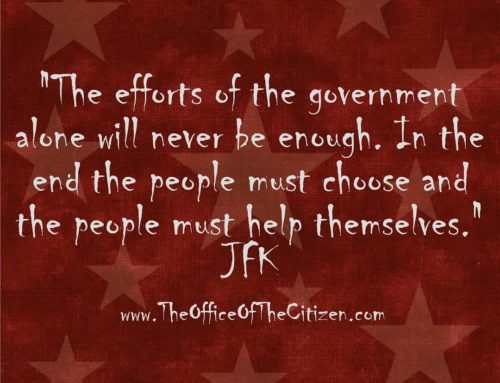 """""""The Efforts Of The Government Alone Will Never Be Enough. In the End The People Must Choose And The People Must Help Themselves."""" -John F. Kennedy"""
