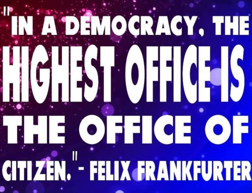 "In A Democracy, The Highest Office Is The Office Of Citizen."" – Felix Frankfurter"