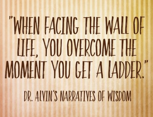 """""""When Facing The Wall Of Life, You Overcome The Moment You Get A Ladder"""" – Dr. Alvin's Narratives Of Wisdom"""