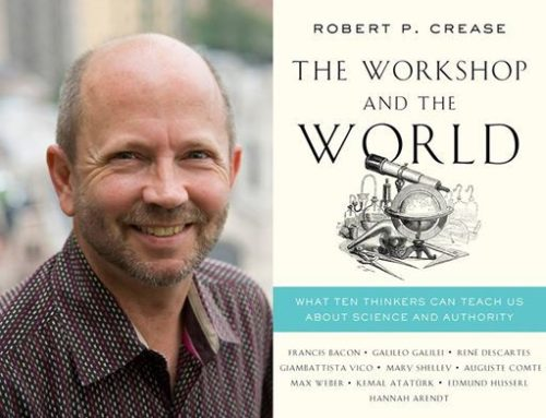 My Conversation With Robert P. Crease, Author The Workshop And the World: What Ten Thinkers Can Teach Us About Science And Authority
