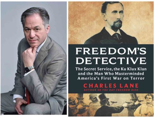 My Conversation With Charles Lane, Author Freedom's Detective: The Secret Service, The Ku Klux Klan And The Man Who Masterminded America's First War On Terror