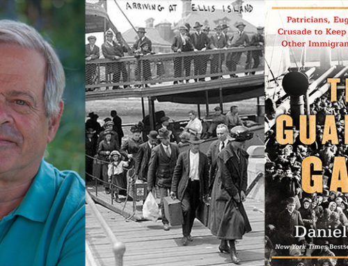 My Conversation With Daniel Okrent, Author Of The Guarded Gate: Bigotry, Eugenics And The Law That Kept Two Generations Of Jews, Italians, And Other European Immigrants Out Of America