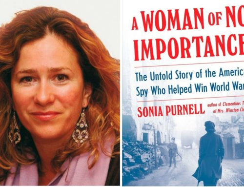 My Conversation With Sonia Purnell, Author Of A Woman of No Importance: The Untold Story Of The American Spy Who Helped Win World War II