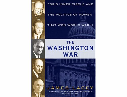 My Conversation With James Lacey, Author Of The Washington War: FDR's Inner Circle And The Politics Of Power That Won World War II
