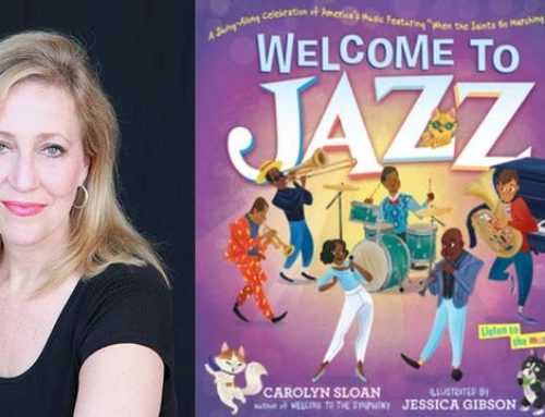 "My Conversation With Carolyn Sloan, Author Of Welcome to Jazz: A Swing-Along Celebration Of America's Music, Featuring ""When the Saints Go Marching In"""